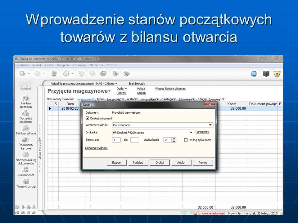 Wprowadzenie stanów początkowych towarów z bilansu otwarcia - Wydrukuj wystawiony dokument, wykorzystując funkcję Drukuj.