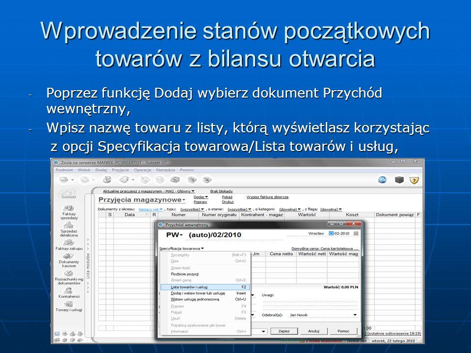 Wprowadzenie stanów początkowych towarów z bilansu otwarcia - Poprzez funkcję Dodaj wybierz dokument Przychód wewnętrzny, - Wpisz nazwę towaru z listy