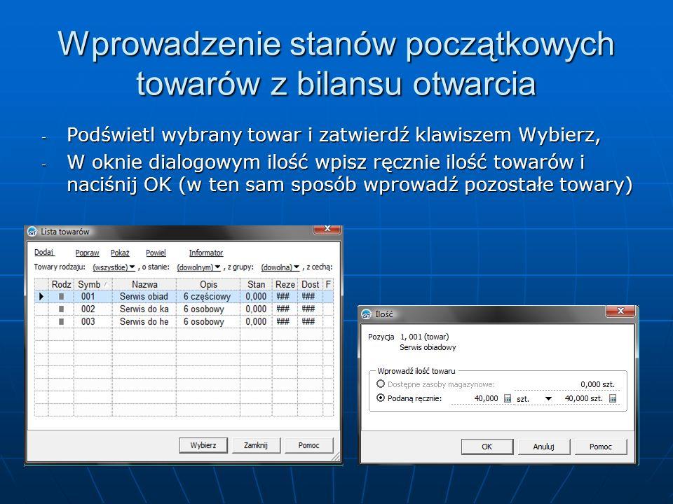 Wprowadzenie stanów początkowych towarów z bilansu otwarcia - Podświetl wybrany towar i zatwierdź klawiszem Wybierz, - W oknie dialogowym ilość wpisz
