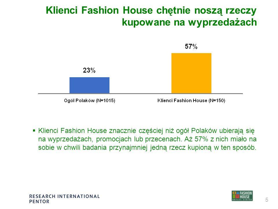 5 Klienci Fashion House chętnie noszą rzeczy kupowane na wyprzedażach Klienci Fashion House znacznie częściej niż ogół Polaków ubierają się na wyprzedażach, promocjach lub przecenach.