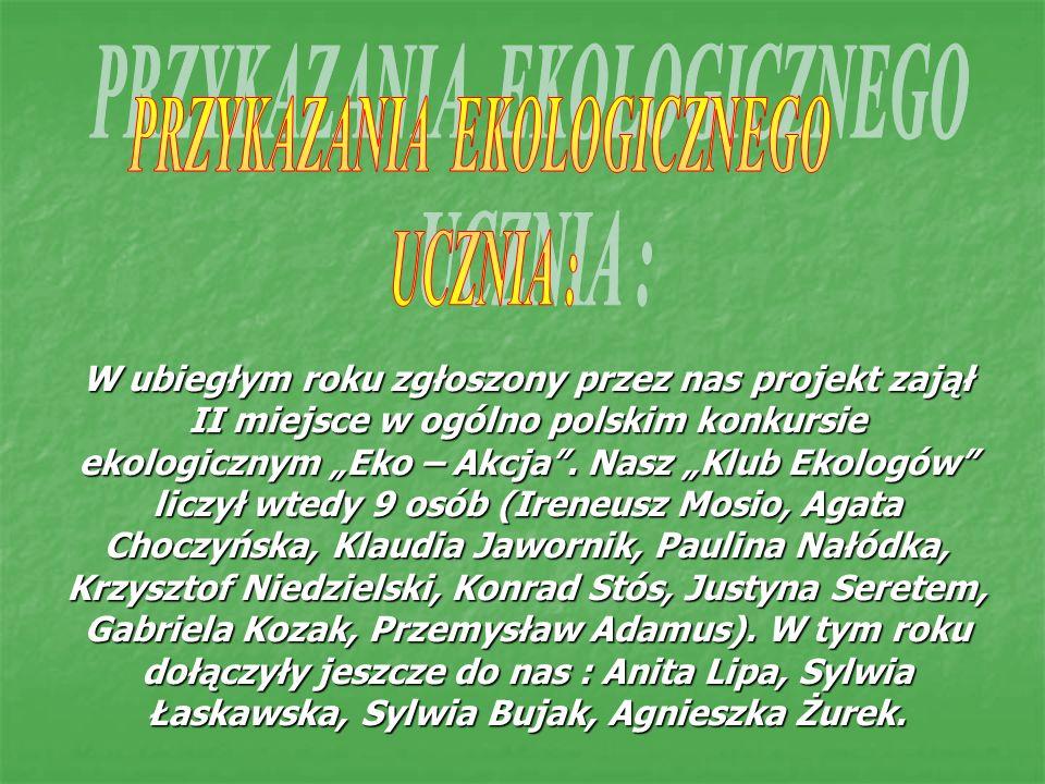 W ubiegłym roku zgłoszony przez nas projekt zajął II miejsce w ogólno polskim konkursie ekologicznym Eko – Akcja.