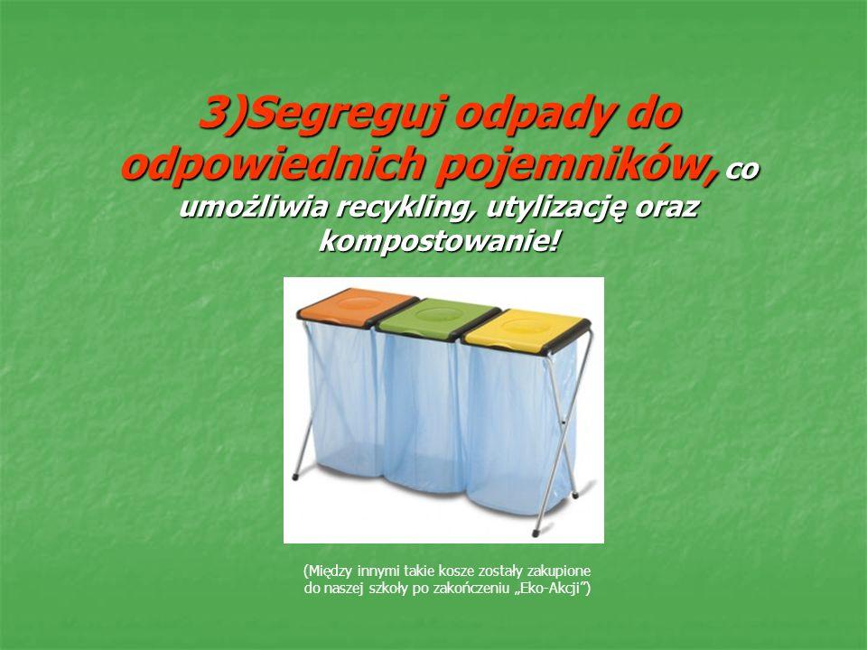 3)Segreguj odpady do odpowiednich pojemników, co umożliwia recykling, utylizację oraz kompostowanie.