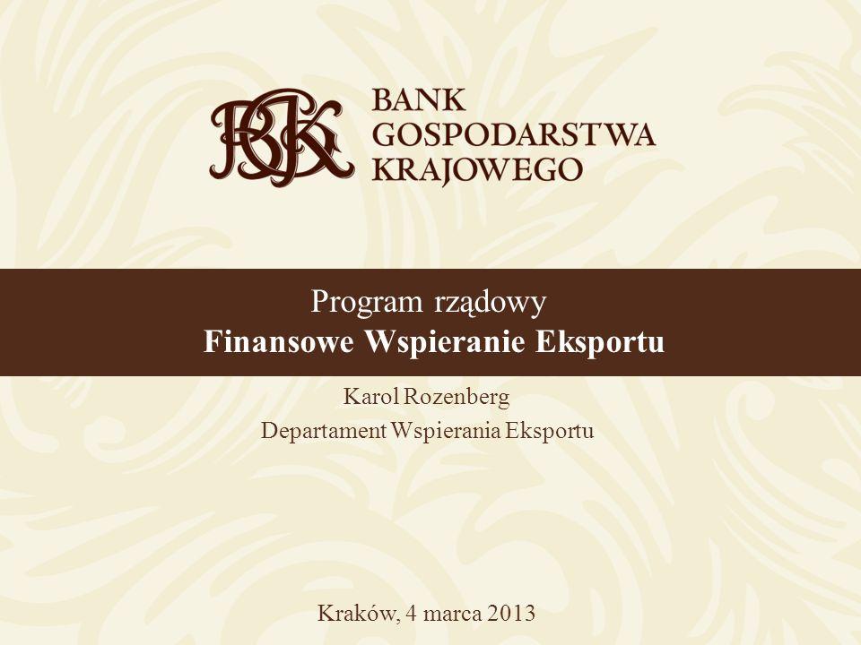 Karol Rozenberg Departament Wspierania Eksportu Program rządowy Finansowe Wspieranie Eksportu Kraków, 4 marca 2013