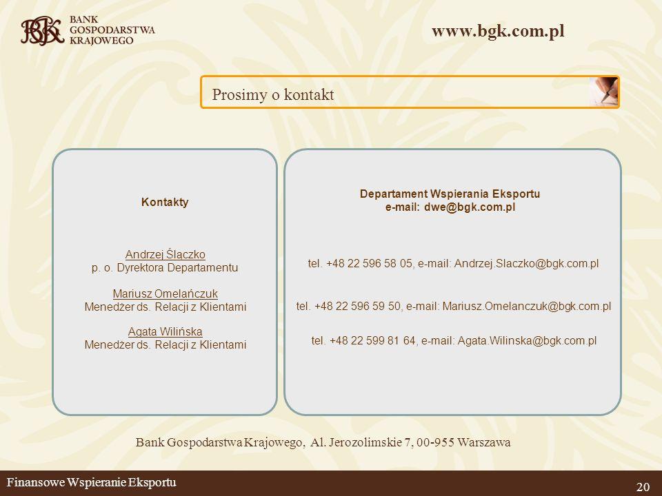 www.bgk.com.pl 20 Prosimy o kontakt Bank Gospodarstwa Krajowego, Al. Jerozolimskie 7, 00-955 Warszawa Departament Wspierania Eksportu e-mail: dwe@bgk.