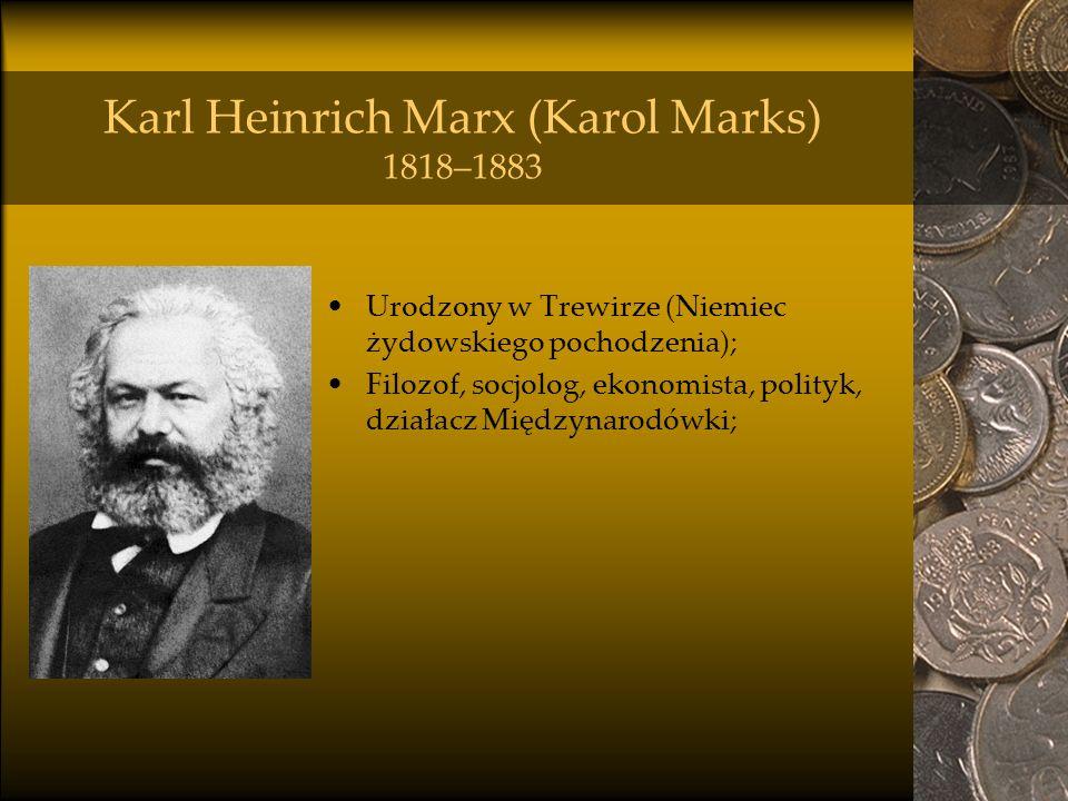 Karl Heinrich Marx (Karol Marks) 1818–1883 Urodzony w Trewirze (Niemiec żydowskiego pochodzenia); Filozof, socjolog, ekonomista, polityk, działacz Mię