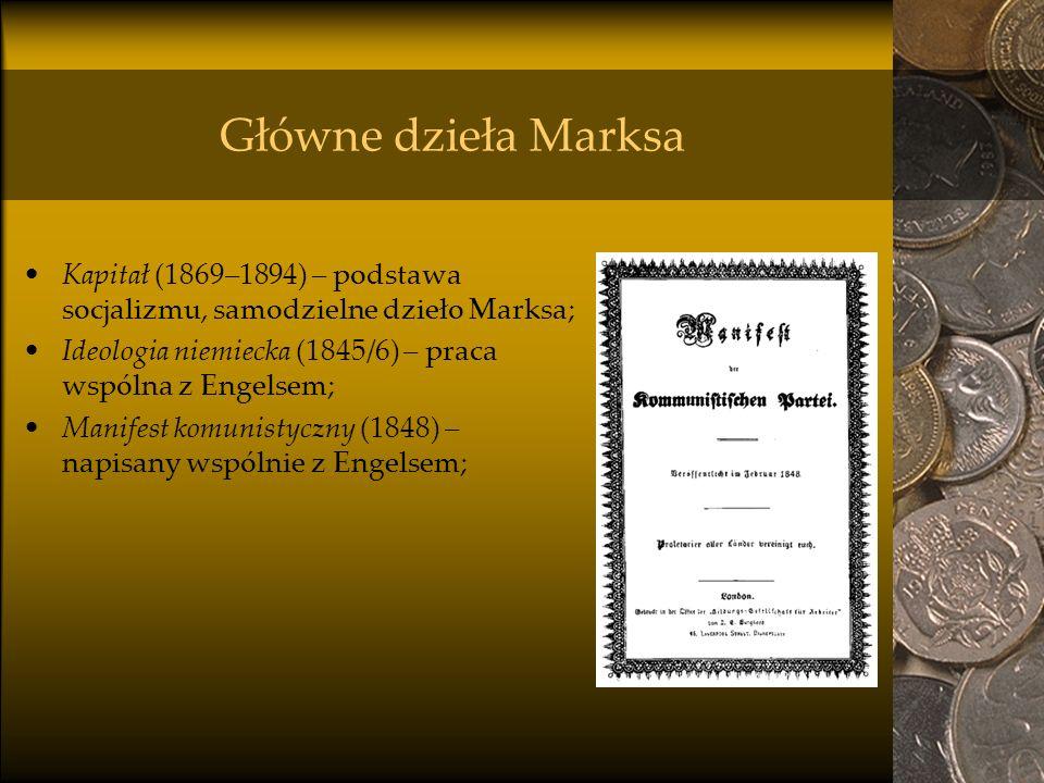 Główne dzieła Marksa Kapitał (1869–1894) – podstawa socjalizmu, samodzielne dzieło Marksa; Ideologia niemiecka (1845/6) – praca wspólna z Engelsem; Ma
