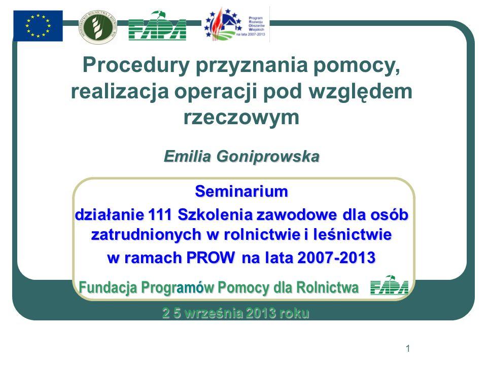 Procedury przyznania pomocy, realizacja operacji pod względem rzeczowym Emilia Goniprowska Seminarium działanie 111 Szkolenia zawodowe dla osób zatrud