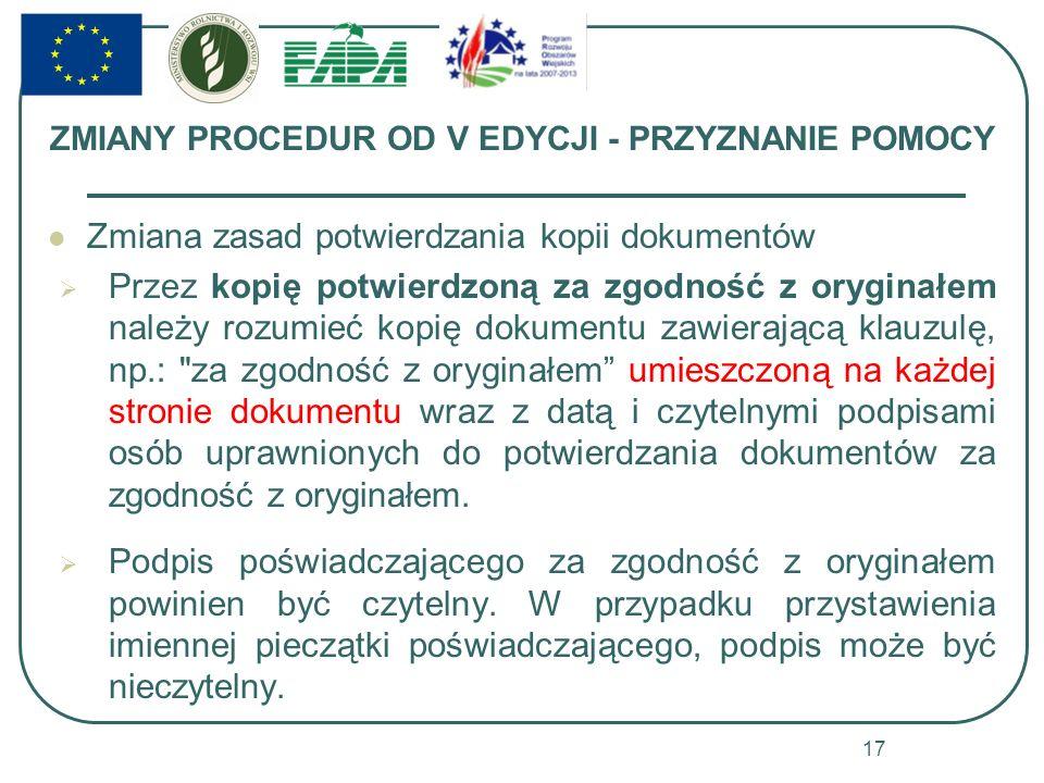 ZMIANY PROCEDUR OD V EDYCJI - PRZYZNANIE POMOCY Zmiana zasad potwierdzania kopii dokumentów Przez kopię potwierdzoną za zgodność z oryginałem należy r