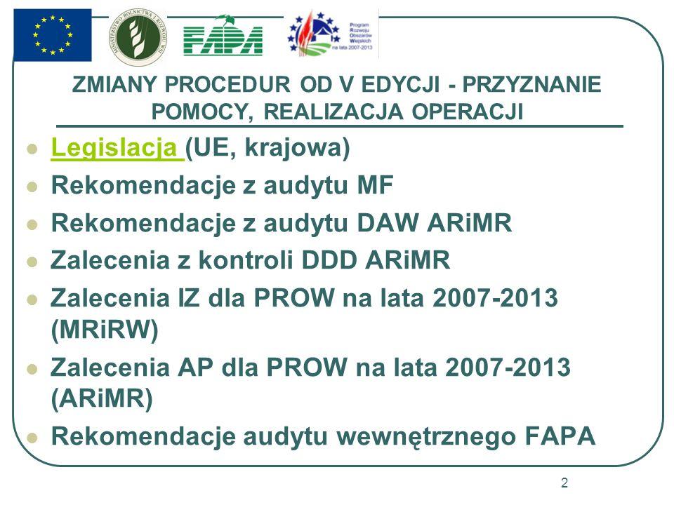 ZMIANY PROCEDUR OD V EDYCJI - PRZYZNANIE POMOCY, REALIZACJA OPERACJI Legislacja (UE, krajowa) Legislacja Rekomendacje z audytu MF Rekomendacje z audyt