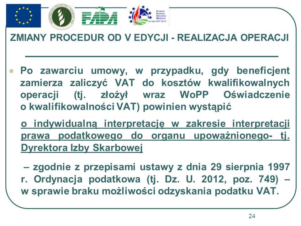 ZMIANY PROCEDUR OD V EDYCJI - REALIZACJA OPERACJI Po zawarciu umowy, w przypadku, gdy beneficjent zamierza zaliczyć VAT do kosztów kwalifikowalnych op