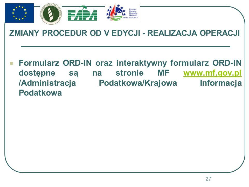 ZMIANY PROCEDUR OD V EDYCJI - REALIZACJA OPERACJI Formularz ORD-IN oraz interaktywny formularz ORD-IN dostępne są na stronie MF www.mf.gov.pl /Adminis