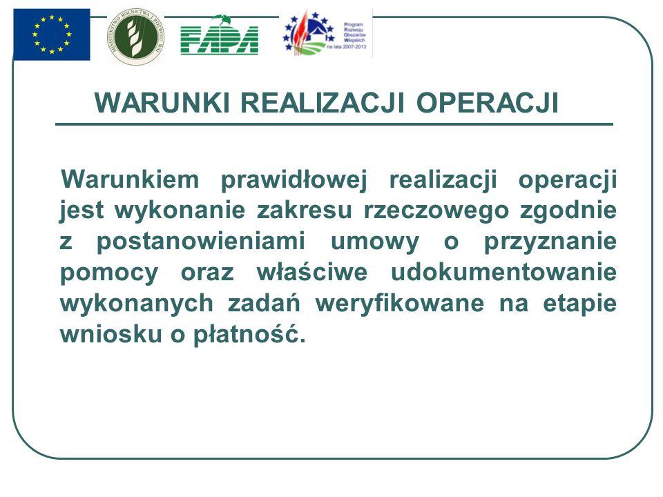 WARUNKI REALIZACJI OPERACJI Warunkiem prawidłowej realizacji operacji jest wykonanie zakresu rzeczowego zgodnie z postanowieniami umowy o przyznanie p