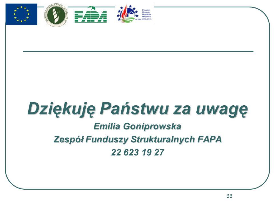 Dziękuję Państwu za uwagę Emilia Goniprowska Zespół Funduszy Strukturalnych FAPA 22 623 19 27 38