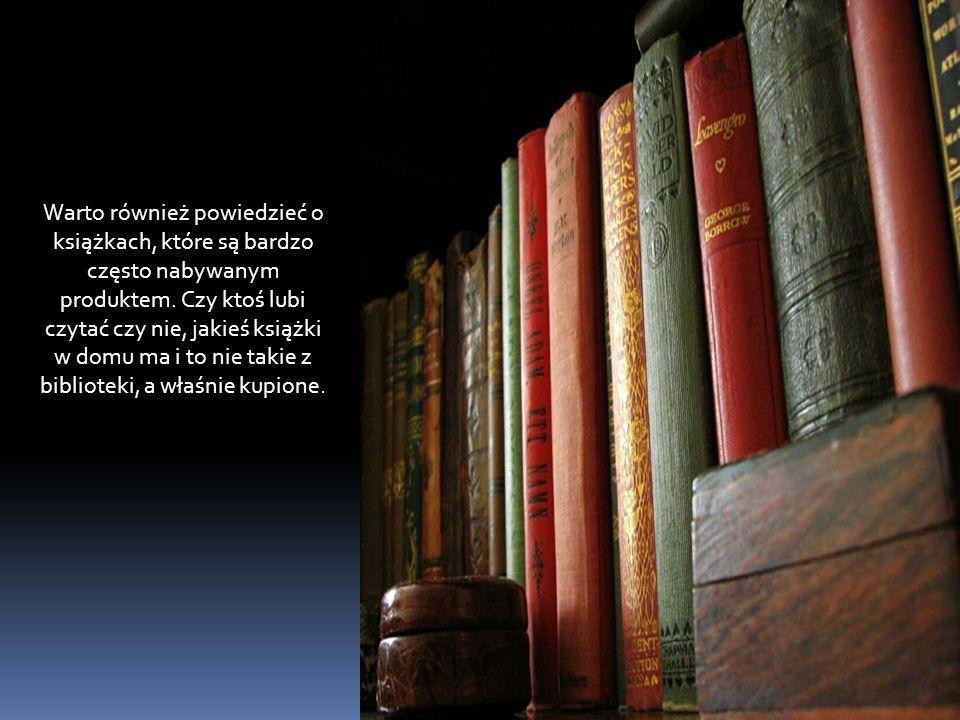 Warto również powiedzieć o książkach, które są bardzo często nabywanym produktem. Czy ktoś lubi czytać czy nie, jakieś książki w domu ma i to nie taki
