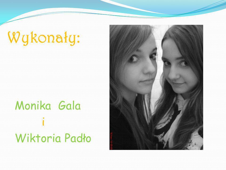 Wykonały: Monika Gala i Wiktoria Padło