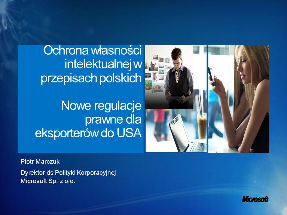 Piotr Marczuk Dyrektor ds Polityki Korporacyjnej Microsoft Sp. z o.o. Ochrona własności intelektualnej w przepisach polskich Nowe regulacje prawne dla