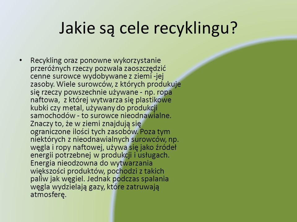 Jakie są cele recyklingu? Recykling oraz ponowne wykorzystanie przeróżnych rzeczy pozwala zaoszczędzić cenne surowce wydobywane z ziemi -jej zasoby. W