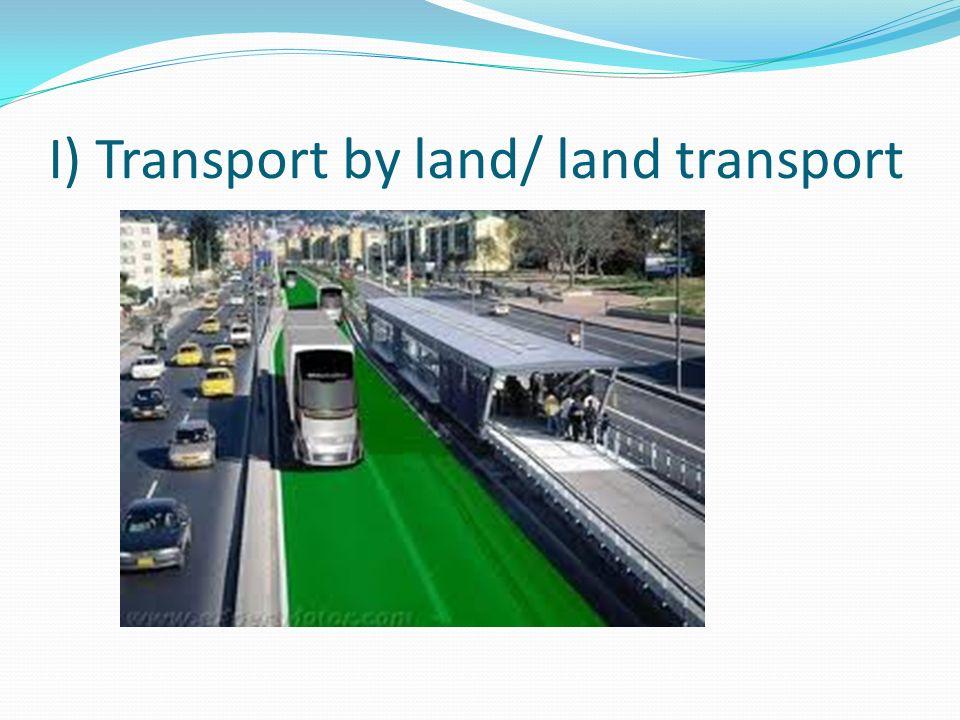 I) Transport by land/ land transport