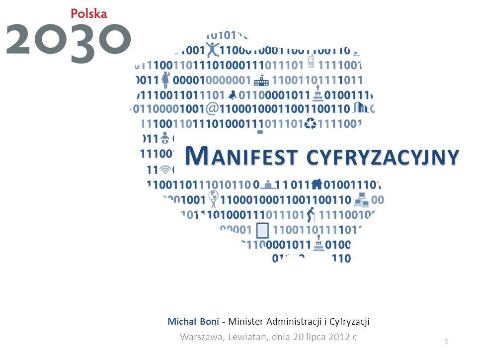 M ANIFEST CYFRYZACYJNY Michał Boni - Minister Administracji i Cyfryzacji Warszawa, Lewiatan, dnia 20 lipca 2012 r. 1