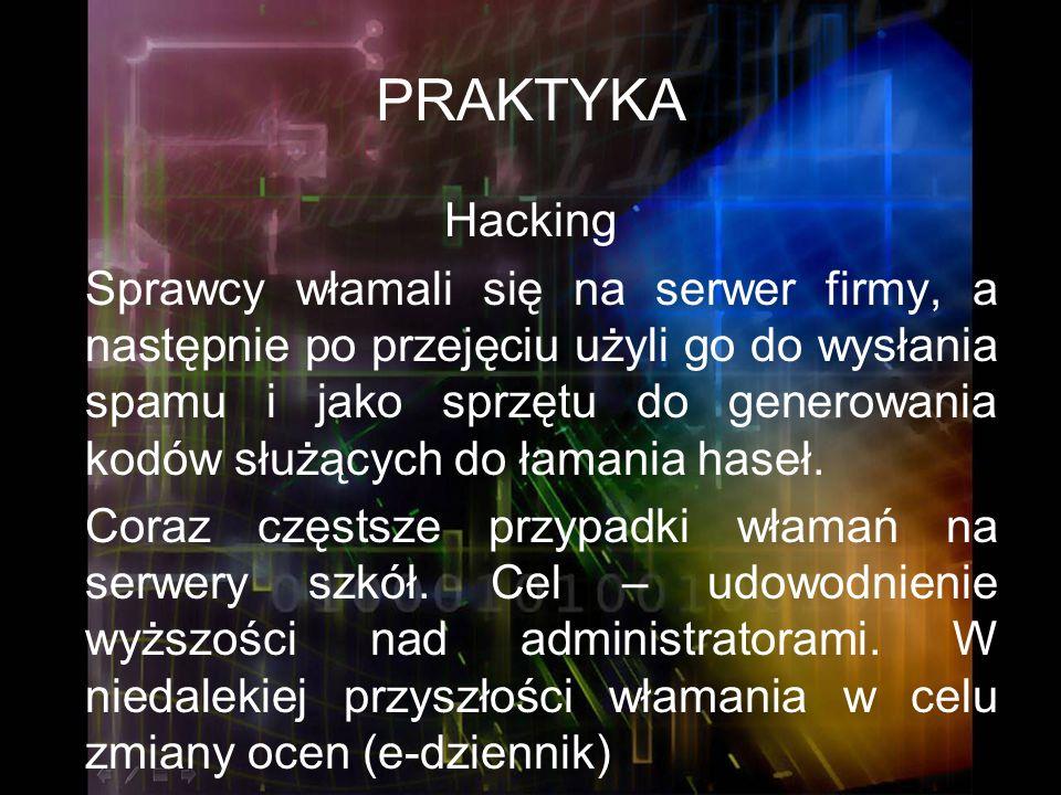 PRAKTYKA Hacking Sprawcy włamali się na serwer firmy, a następnie po przejęciu użyli go do wysłania spamu i jako sprzętu do generowania kodów służącyc