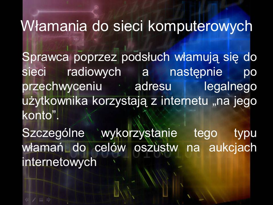 Włamania do sieci komputerowych Sprawca poprzez podsłuch włamują się do sieci radiowych a następnie po przechwyceniu adresu legalnego użytkownika korz