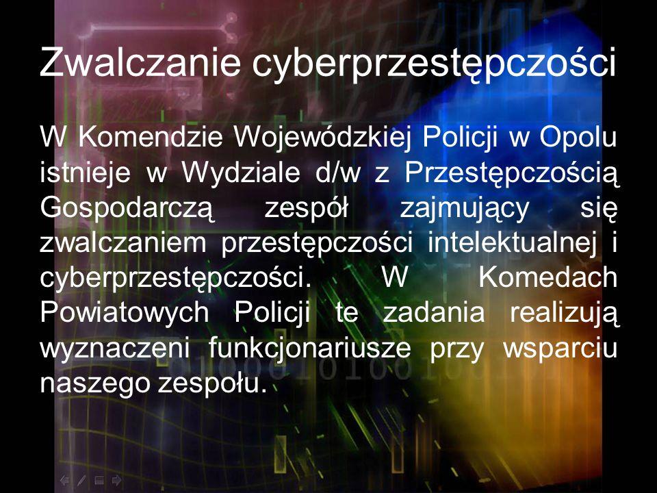 Zwalczanie cyberprzestępczości W Komendzie Wojewódzkiej Policji w Opolu istnieje w Wydziale d/w z Przestępczością Gospodarczą zespół zajmujący się zwa