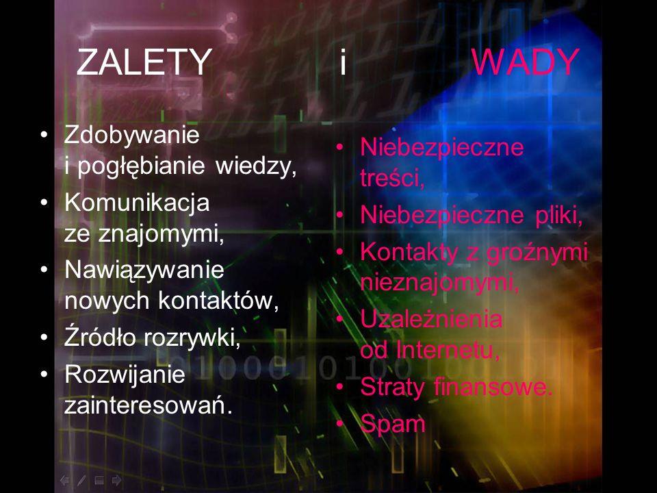 ZAGROŻENIA – Niechciane i nieodpowiednie treści W Internecie brak władzy, która skutecznie wpływałaby na jego zawartość.