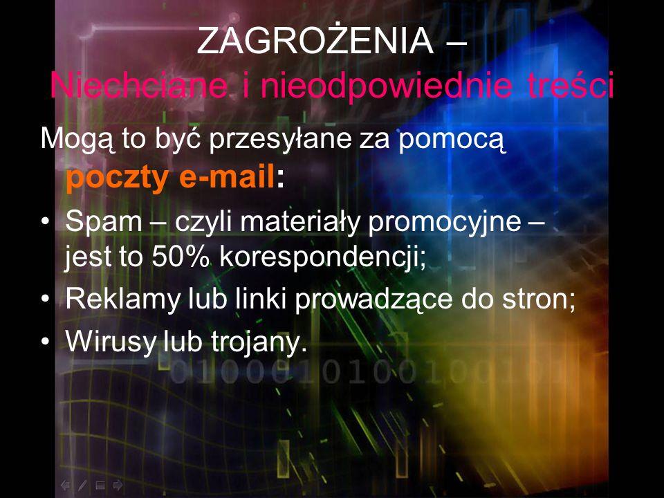 ZAGROŻENIA – Niechciane i nieodpowiednie treści Mogą to być dostępne za pomocą przeglądarki www, programu wymiany plików p2p oraz innych narzędzi: Treści jawnie propagujące poglądy faszystowskie, Materiały z pornografią (pornografią dziecięcą), Propagowanie zażywania środków psychoaktywnych.