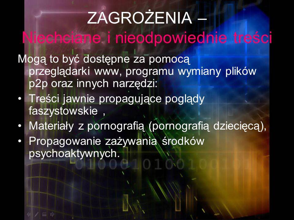 ZAGROŻENIA – Niechciane i nieodpowiednie treści Mogą to być dostępne za pomocą przeglądarki www, programu wymiany plików p2p oraz innych narzędzi: Tre