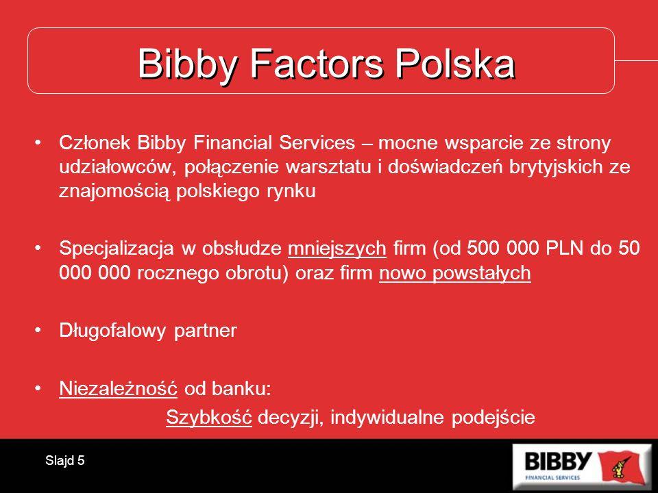 Slajd 5 Bibby Factors Polska Członek Bibby Financial Services – mocne wsparcie ze strony udziałowców, połączenie warsztatu i doświadczeń brytyjskich z