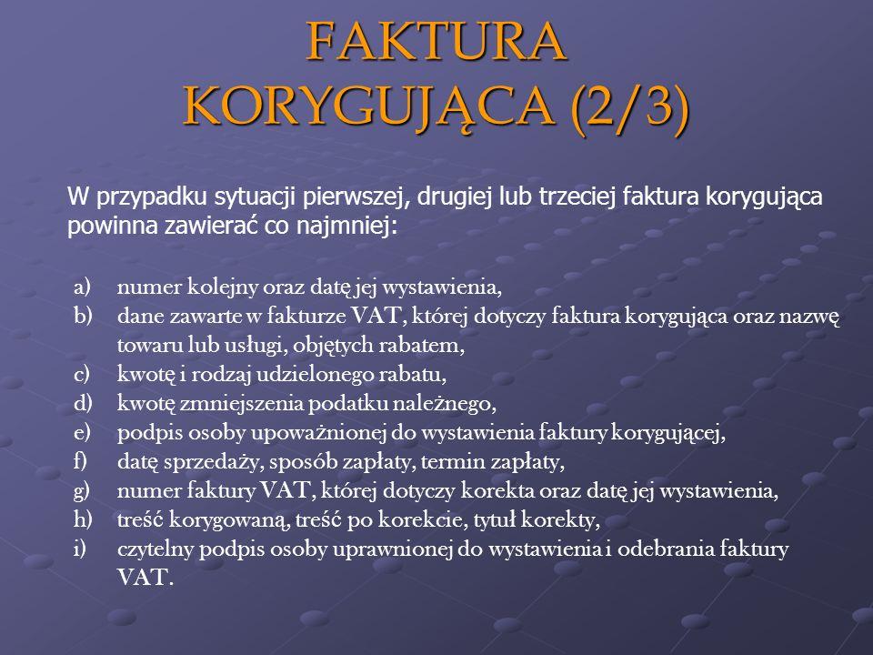 a)numer kolejny oraz dat ę jej wystawienia, b)dane zawarte w fakturze VAT, której dotyczy faktura koryguj ą ca oraz nazw ę towaru lub us ł ugi, obj ę