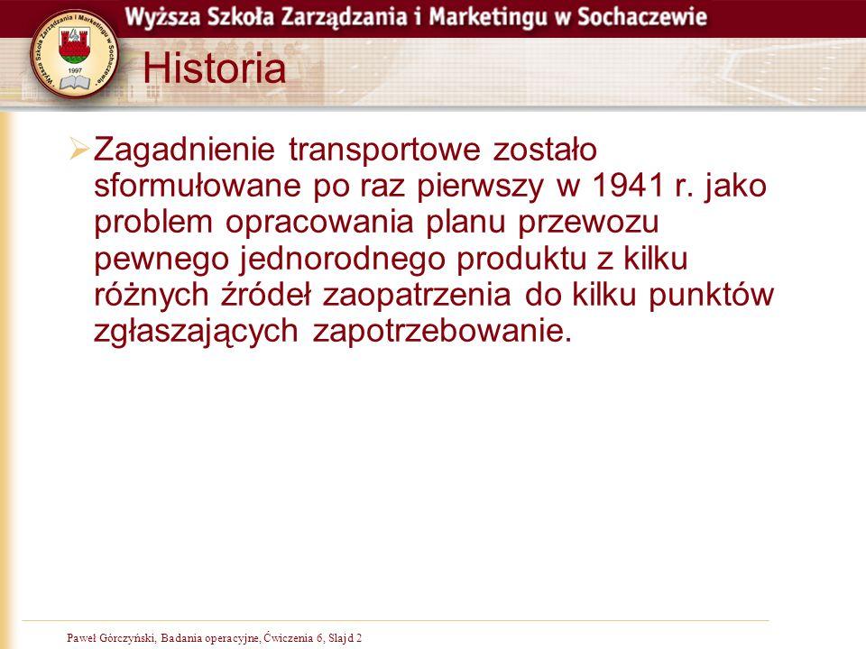 Paweł Górczyński, Badania operacyjne, Slajd 2Paweł Górczyński, Badania operacyjne, Ćwiczenia 6, Slajd 2 Historia Zagadnienie transportowe zostało sfor