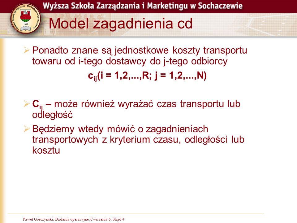 Paweł Górczyński, Badania operacyjne, Slajd 4Paweł Górczyński, Badania operacyjne, Ćwiczenia 6, Slajd 4 Model zagadnienia cd Ponadto znane są jednostk