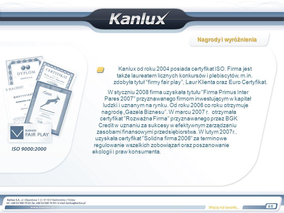 Kanlux od roku 2004 posiada certyfikat ISO. Firma jest także laureatem licznych konkursów i plebiscytów, m.in. zdobyła tytuł