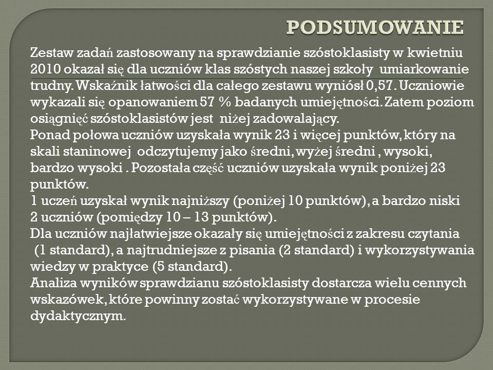 Zestaw zada ń zastosowany na sprawdzianie szóstoklasisty w kwietniu 2010 okaza ł si ę dla uczniów klas szóstych naszej szko ł y umiarkowanie trudny.