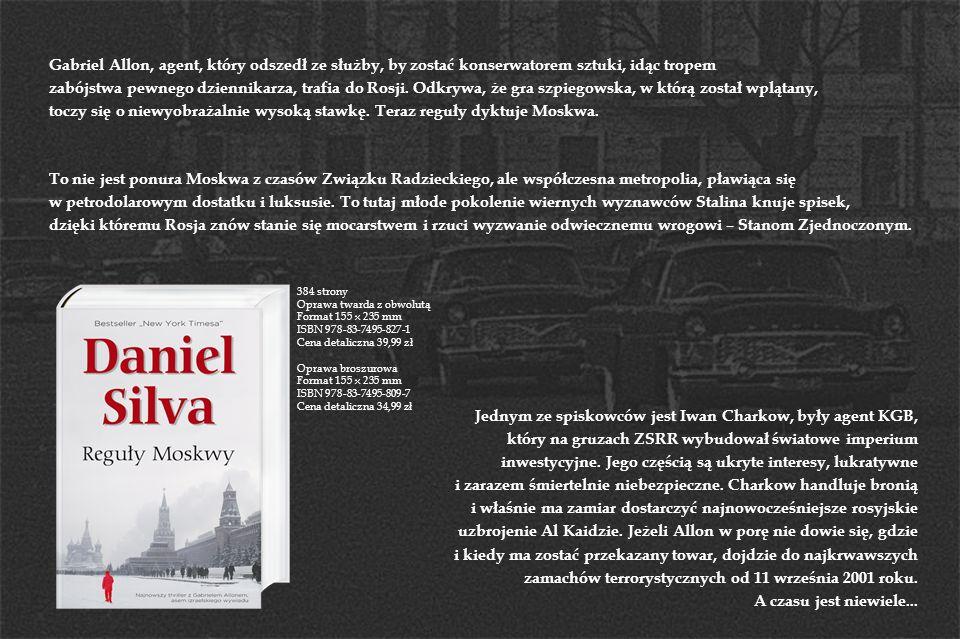 384 strony Oprawa twarda z obwolutą Format 155 x 235 mm ISBN 978-83-7495-827-1 Cena detaliczna 39,99 zł Oprawa broszurowa Format 155 x 235 mm ISBN 978-83-7495-809-7 Cena detaliczna 34,99 zł Jednym ze spiskowców jest Iwan Charkow, były agent KGB, który na gruzach ZSRR wybudował światowe imperium inwestycyjne.