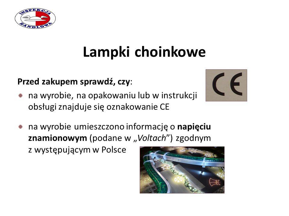 Lampki choinkowe Przed zakupem sprawdź, czy: na wyrobie, na opakowaniu lub w instrukcji obsługi znajduje się oznakowanie CE na wyrobie umieszczono inf
