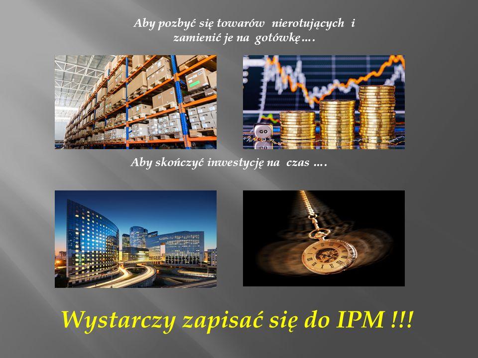 Warunki przystąpienia do Internetowej Platformy Magazynowej IPM: Członkiem może być firma lub osoba prowadząca działalność gospodarczą Posiadanie nierotów w magazynie lub brak potrzebnego towaru Dokonanie wpłaty wg regulaminu ( 1200zł netto + VAT) Przesłanie listy towarów zalegających lub zapotrzebowanie na towar Po spełnieniu powyższych warunków otrzymujesz nr klienta i to wszystko..