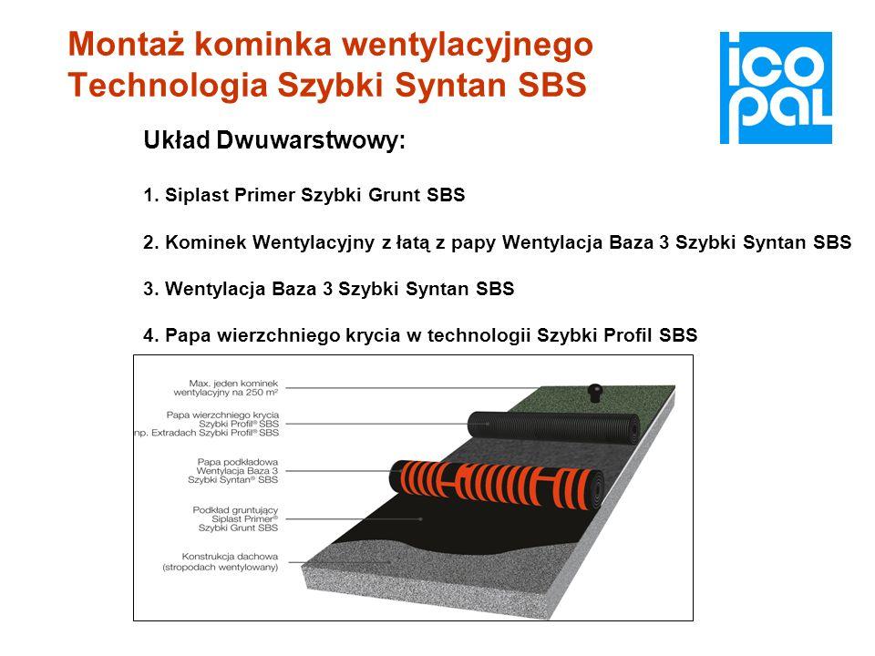 Montaż kominka wentylacyjnego Technologia Szybki Syntan SBS Układ Dwuwarstwowy: 1. Siplast Primer Szybki Grunt SBS 2. Kominek Wentylacyjny z łatą z pa