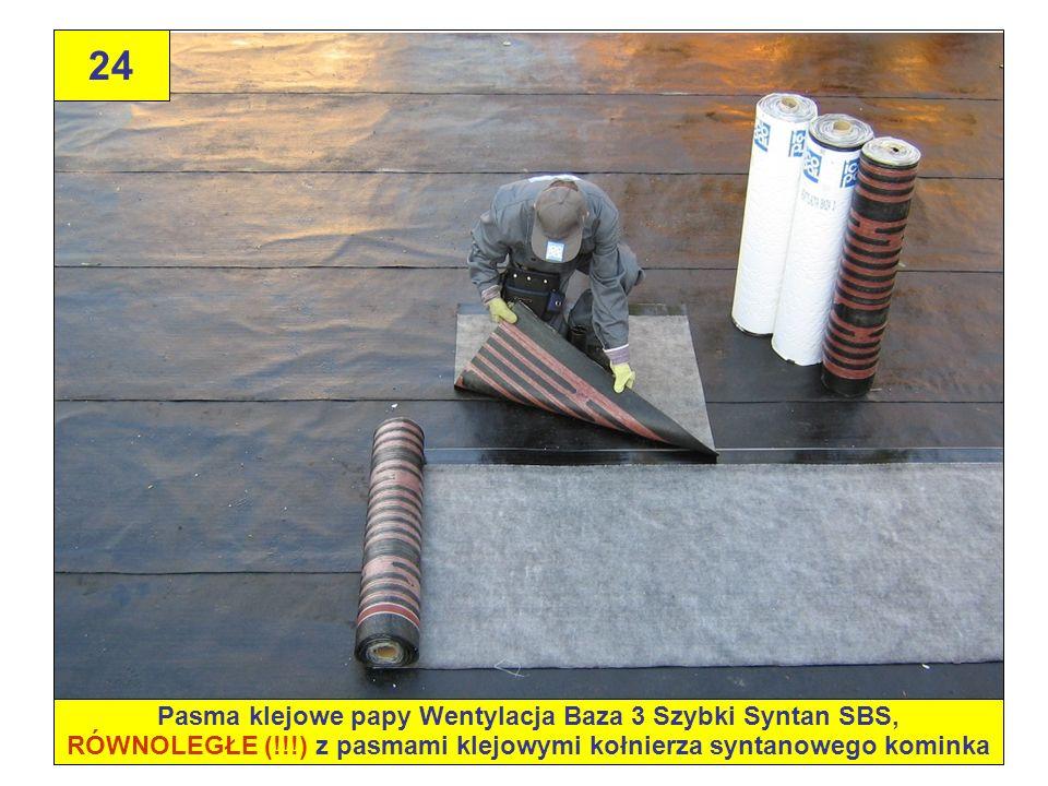 24 Pasma klejowe papy Wentylacja Baza 3 Szybki Syntan SBS, RÓWNOLEGŁE (!!!) z pasmami klejowymi kołnierza syntanowego kominka