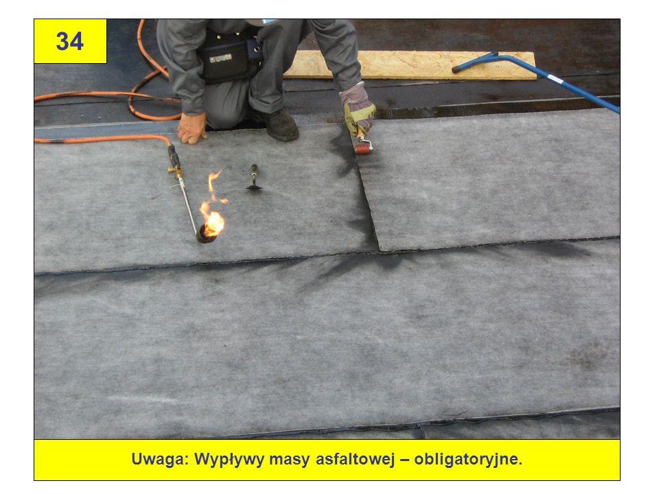34 Uwaga: Wypływy masy asfaltowej – obligatoryjne.