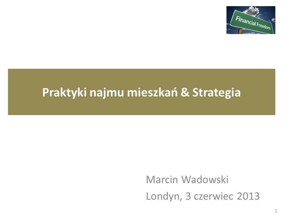 Praktyki najmu mieszkań & Strategia Marcin Wadowski Londyn, 3 czerwiec 2013 1