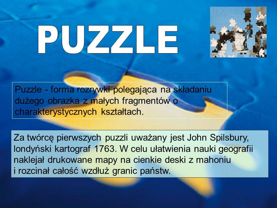 Puzzle - forma rozrywki polegająca na składaniu dużego obrazka z małych fragmentów o charakterystycznych kształtach. Za twórcę pierwszych puzzli uważa