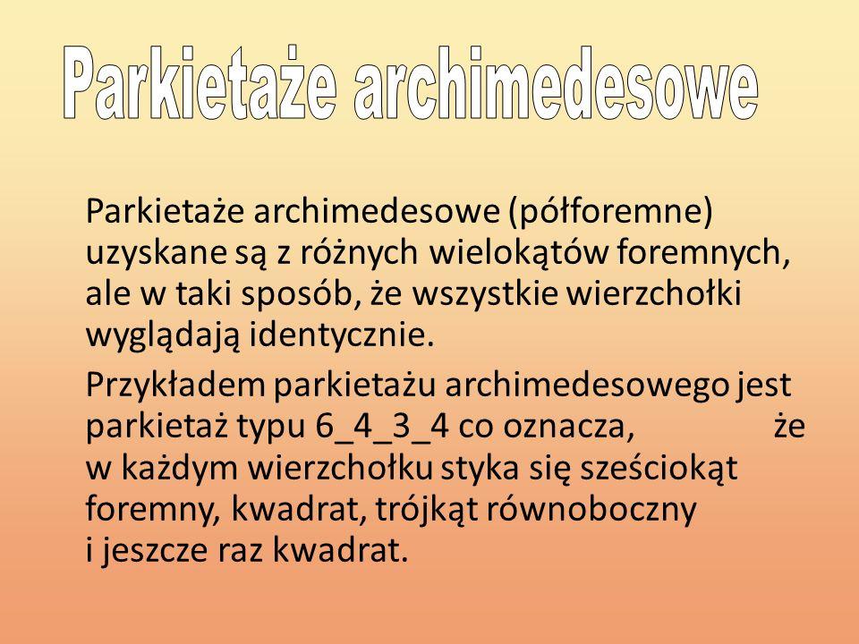 Parkietaże archimedesowe (półforemne) uzyskane są z różnych wielokątów foremnych, ale w taki sposób, że wszystkie wierzchołki wyglądają identycznie. P