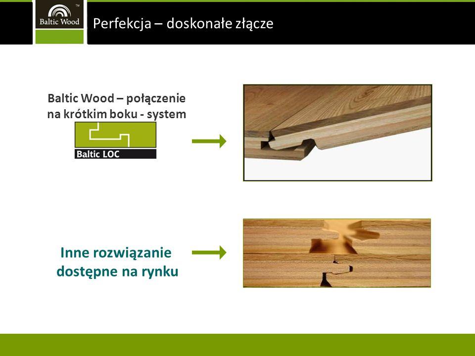 Inne rozwiązanie dostępne na rynku Baltic Wood – połączenie na krótkim boku - system Perfekcja – doskonałe złącze