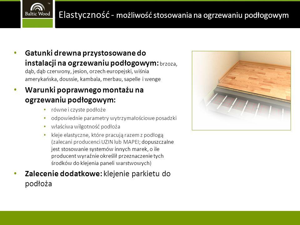 Gatunki drewna przystosowane do instalacji na ogrzewaniu podłogowym: brzoza, dąb, dąb czerwony, jesion, orzech europejski, wiśnia amerykańska, doussie