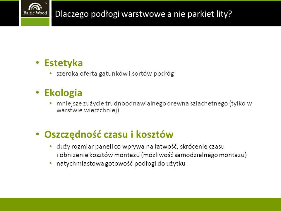 Estetyka szeroka oferta gatunków i sortów podłóg Ekologia mniejsze zużycie trudnoodnawialnego drewna szlachetnego (tylko w warstwie wierzchniej) Oszcz
