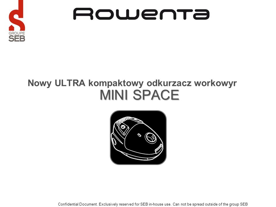 Nowy ULTRA kompaktowy odkurzacz workowyr Confidential Document. Exclusively reserved for SEB in-house use. Can not be spread outside of the group SEB