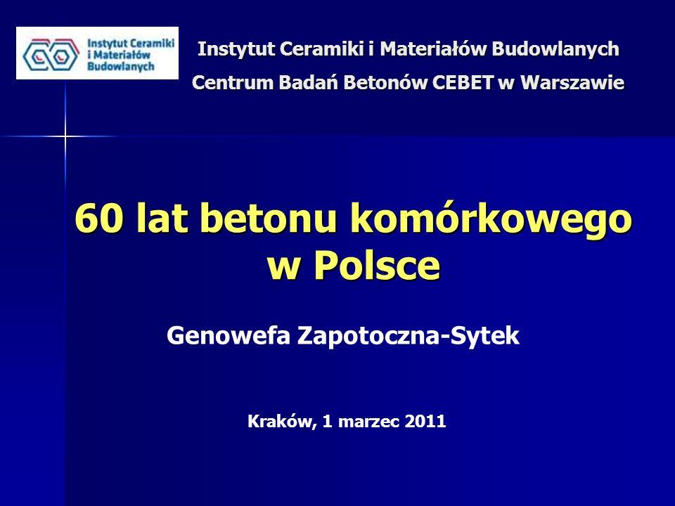 Instytut Ceramiki i Materiałów Budowlanych Centrum Badań Betonów CEBET w Warszawie Kraków, 1 marzec 2011 60 lat betonu komórkowego w Polsce Genowefa Z