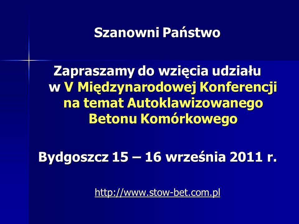 Szanowni Państwo Zapraszamy do wzięcia udziału w V Międzynarodowej Konferencji na temat Autoklawizowanego Betonu Komórkowego Bydgoszcz 15 – 16 wrześni
